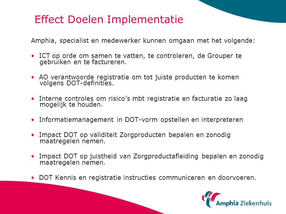 Effect Doelen Implementatie Amphia, specialist en medewerker kunnen omgaan met het volgende: ICT op orde om samen te vatten, te controleren, de Grouper te gebruiken en te factureren.