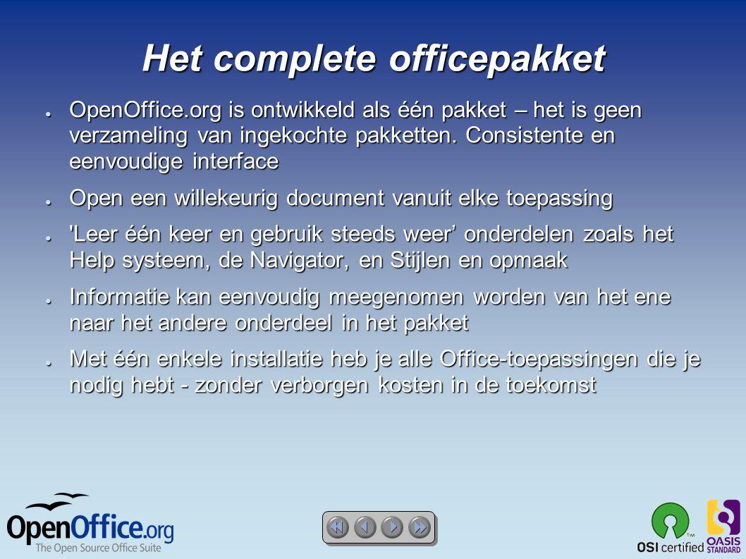 Het complete officepakket ● OpenOffice.org is ontwikkeld als één pakket – het is geen verzameling van ingekochte pakketten.