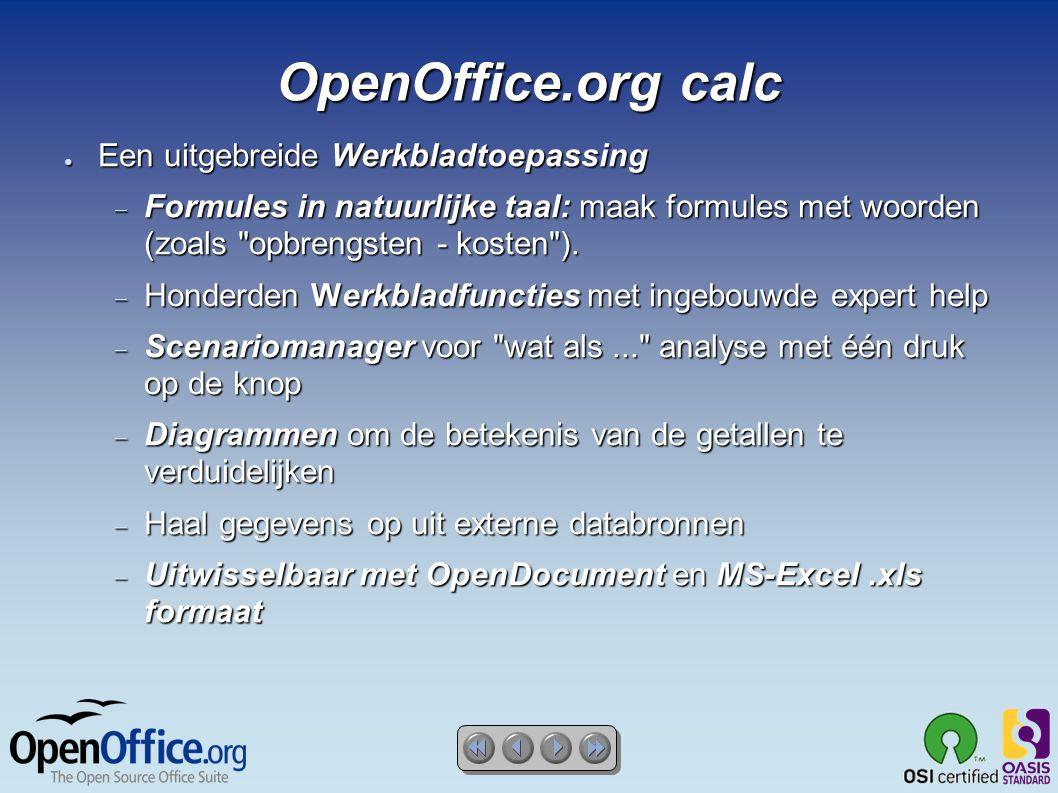 OpenOffice.org calc ● Een uitgebreide Werkbladtoepassing  Formules in natuurlijke taal: maak formules met woorden (zoals opbrengsten - kosten ).
