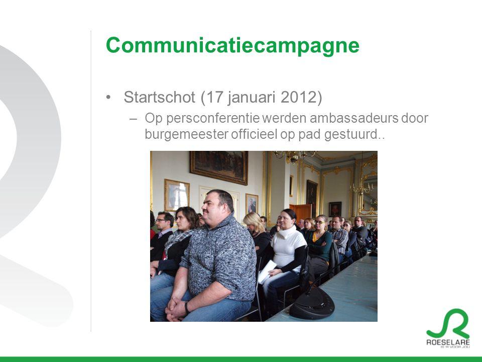 Communicatiecampagne Startschot (17 januari 2012) –Op persconferentie werden ambassadeurs door burgemeester officieel op pad gestuurd..