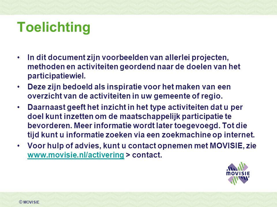 © MOVISIE Toelichting In dit document zijn voorbeelden van allerlei projecten, methoden en activiteiten geordend naar de doelen van het participatiewi