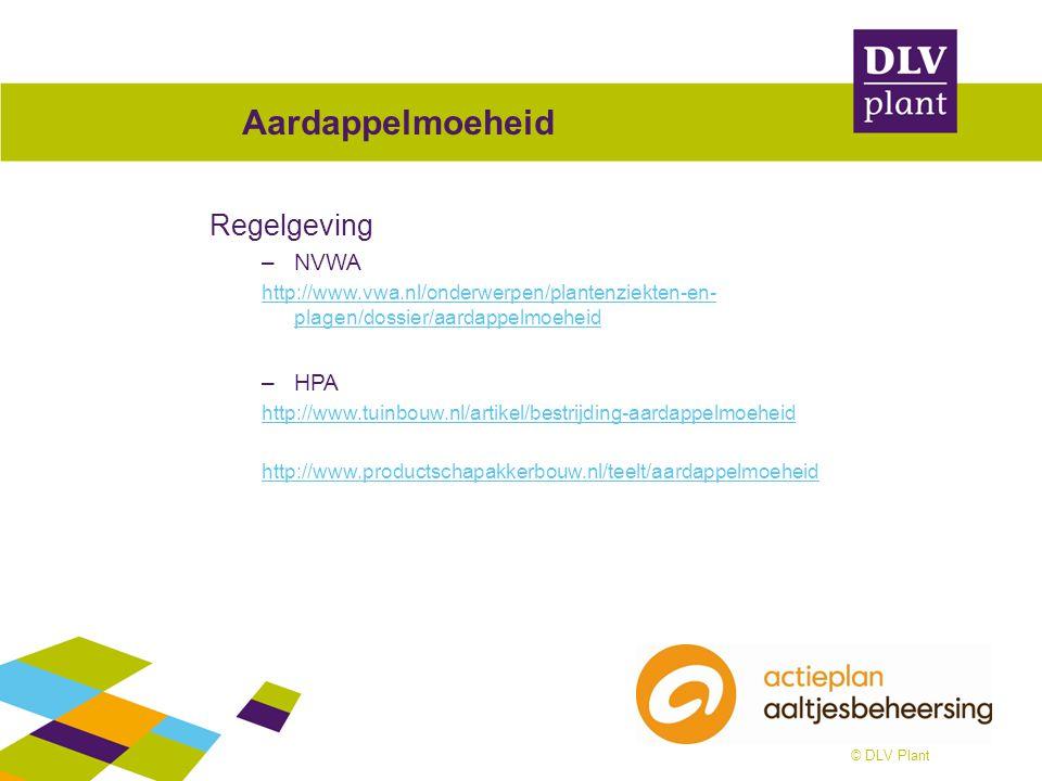 © DLV Plant Aardappelmoeheid Regelgeving –NVWA http://www.vwa.nl/onderwerpen/plantenziekten-en- plagen/dossier/aardappelmoeheid –HPA http://www.tuinbo