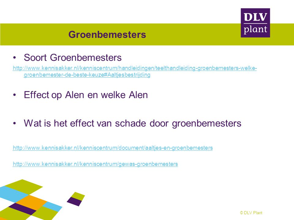© DLV Plant Groenbemesters Soort Groenbemesters http://www.kennisakker.nl/kenniscentrum/handleidingen/teelthandleiding-groenbemesters-welke- groenbeme