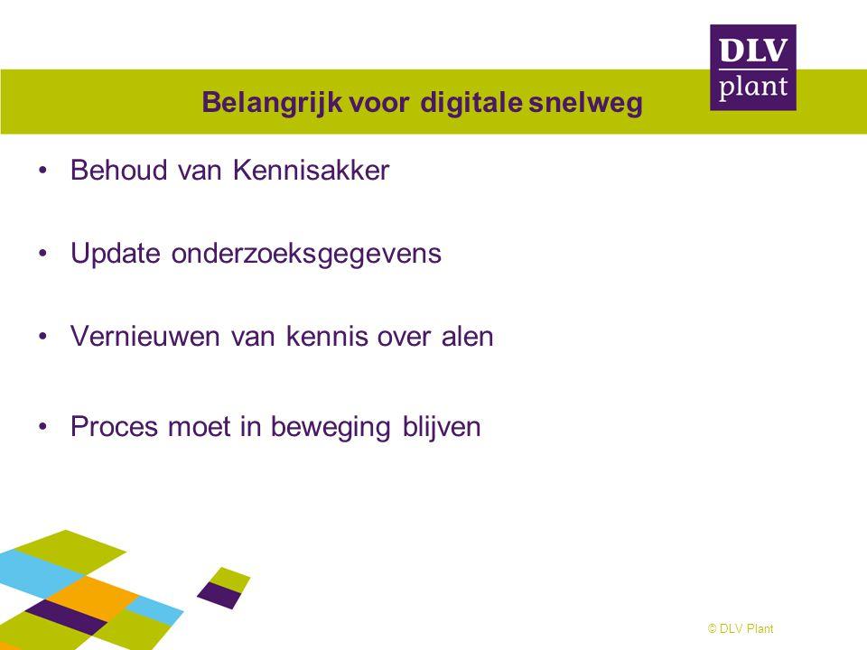 © DLV Plant Belangrijk voor digitale snelweg Behoud van Kennisakker Update onderzoeksgegevens Vernieuwen van kennis over alen Proces moet in beweging