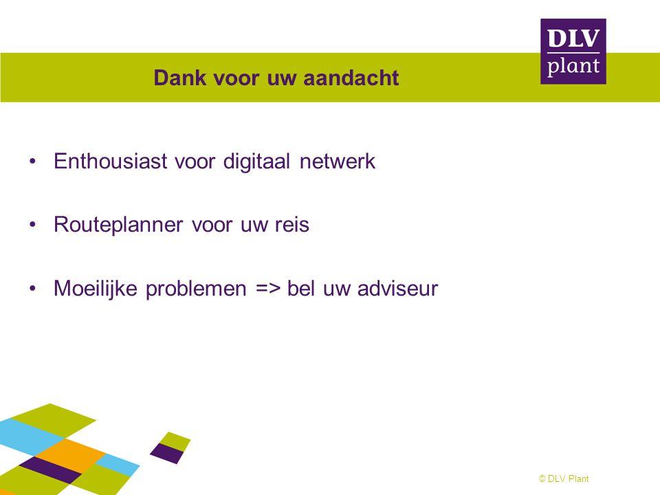 © DLV Plant Dank voor uw aandacht Enthousiast voor digitaal netwerk Routeplanner voor uw reis Moeilijke problemen => bel uw adviseur