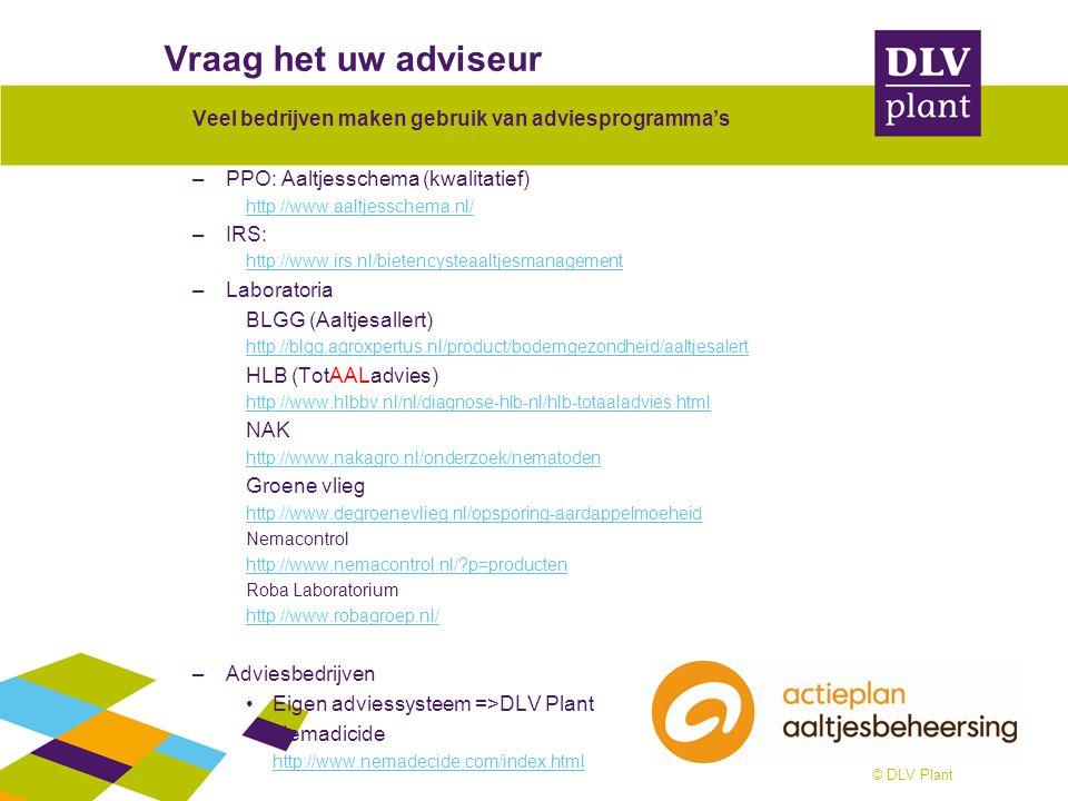 © DLV Plant Vraag het uw adviseur Veel bedrijven maken gebruik van adviesprogramma's –PPO: Aaltjesschema (kwalitatief) http://www.aaltjesschema.nl/ –I