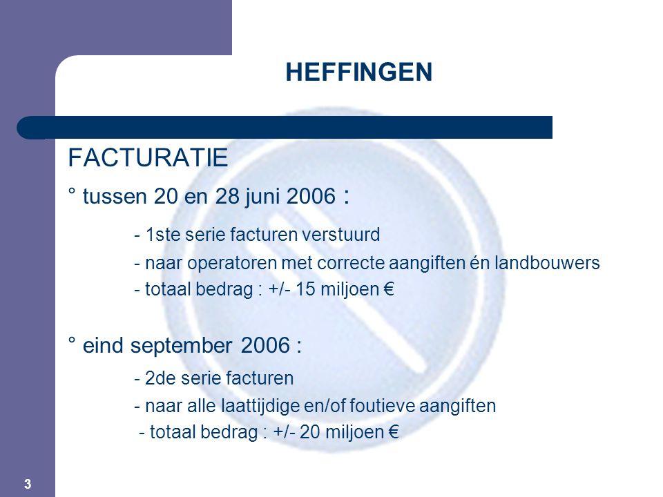 3 HEFFINGEN FACTURATIE ° tussen 20 en 28 juni 2006 : - 1ste serie facturen verstuurd - naar operatoren met correcte aangiften én landbouwers - totaal