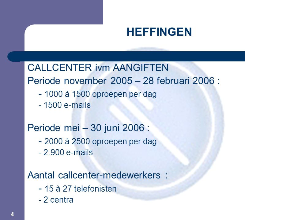 4 HEFFINGEN CALLCENTER ivm AANGIFTEN Periode november 2005 – 28 februari 2006 : - 1000 à 1500 oproepen per dag - 1500 e-mails Periode mei – 30 juni 20