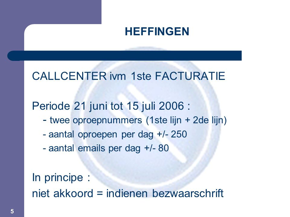 5 HEFFINGEN CALLCENTER ivm 1ste FACTURATIE Periode 21 juni tot 15 juli 2006 : - twee oproepnummers (1ste lijn + 2de lijn) - aantal oproepen per dag +/