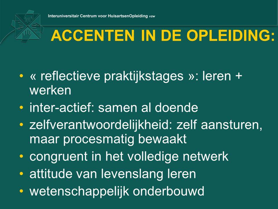 ACCENTEN IN DE OPLEIDING: « reflectieve praktijkstages »: leren + werken inter-actief: samen al doende zelfverantwoordelijkheid: zelf aansturen, maar