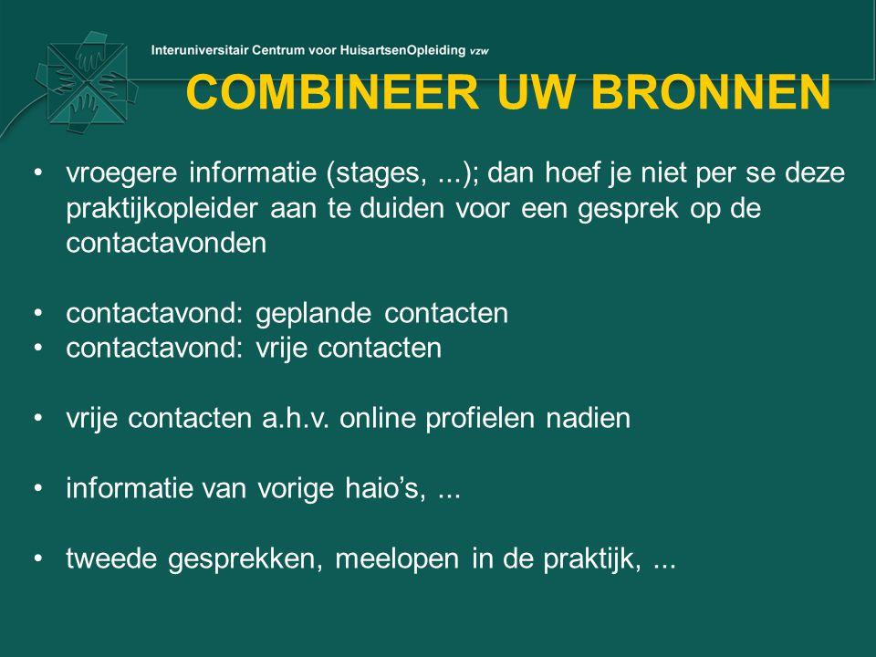 COMBINEER UW BRONNEN vroegere informatie (stages,...); dan hoef je niet per se deze praktijkopleider aan te duiden voor een gesprek op de contactavond
