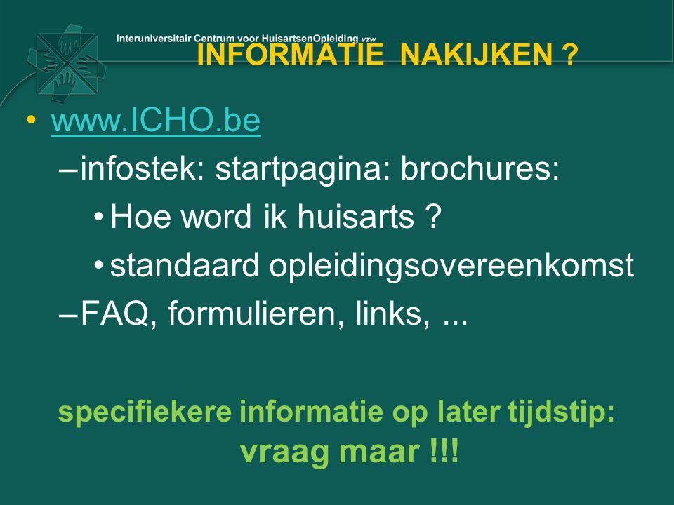 INFORMATIE NAKIJKEN ? www.ICHO.be –infostek: startpagina: brochures: Hoe word ik huisarts ? standaard opleidingsovereenkomst –FAQ, formulieren, links,