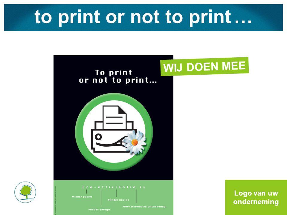 to print or not to print … Logo van uw onderneming WIJ DOEN MEE