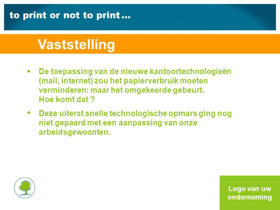 to print or not to print … Vaststelling De toepassing van de nieuwe kantoortechnologieën (mail, internet) zou het papierverbruik moeten verminderen: maar het omgekeerde gebeurt.