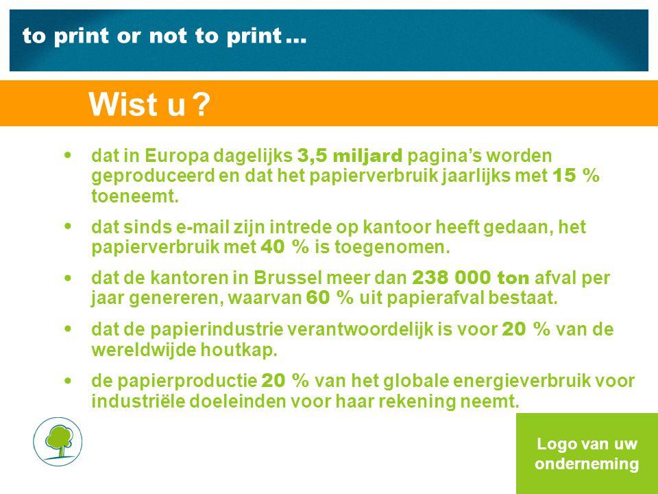 to print or not to print … dat in Europa dagelijks 3,5 miljard pagina's worden geproduceerd en dat het papierverbruik jaarlijks met 15 % toeneemt.