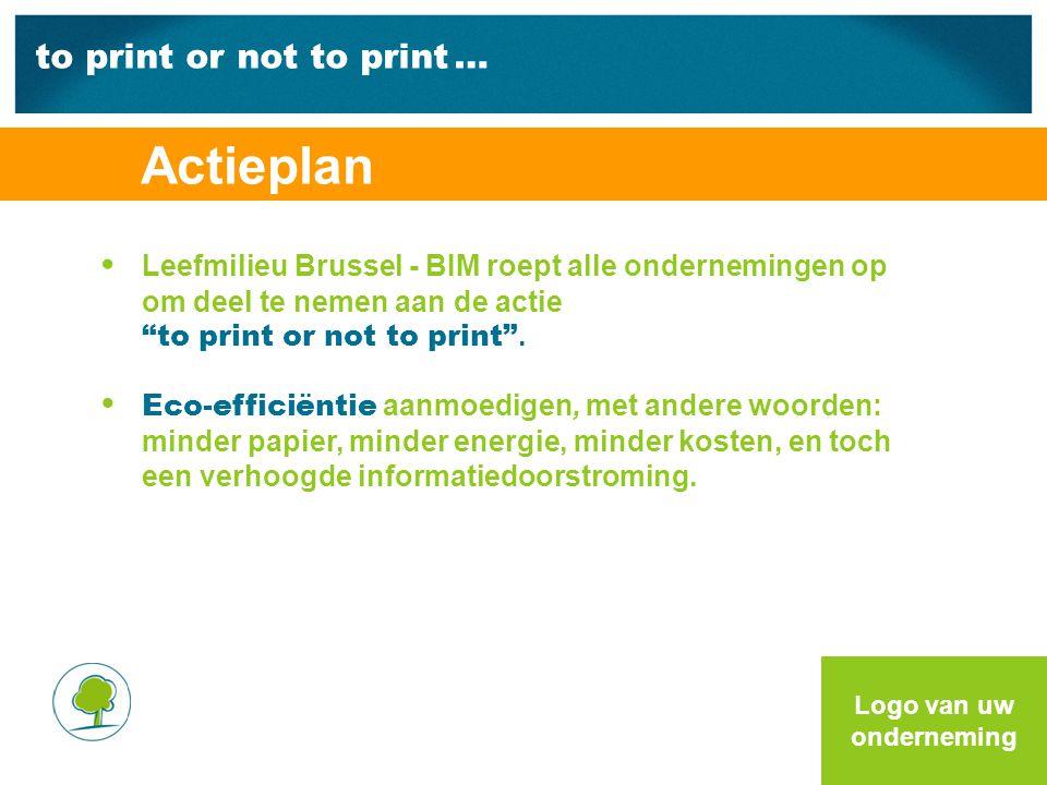 to print or not to print … Leefmilieu Brussel - BIM roept alle ondernemingen op om deel te nemen aan de actie to print or not to print .