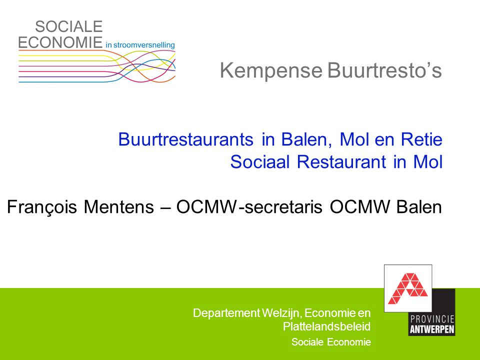 Departement Welzijn, Economie en Plattelandsbeleid Sociale Economie Kempense Buurtresto's Buurtrestaurants in Balen, Mol en Retie Sociaal Restaurant i