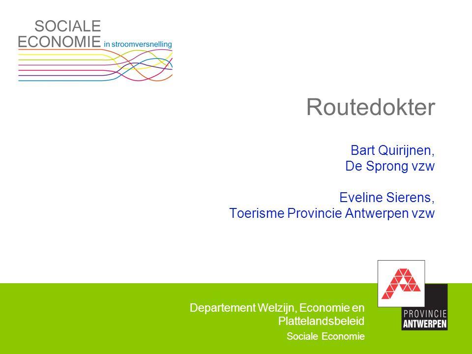 Departement Welzijn, Economie en Plattelandsbeleid Sociale Economie Routedokter Bart Quirijnen, De Sprong vzw Eveline Sierens, Toerisme Provincie Antw