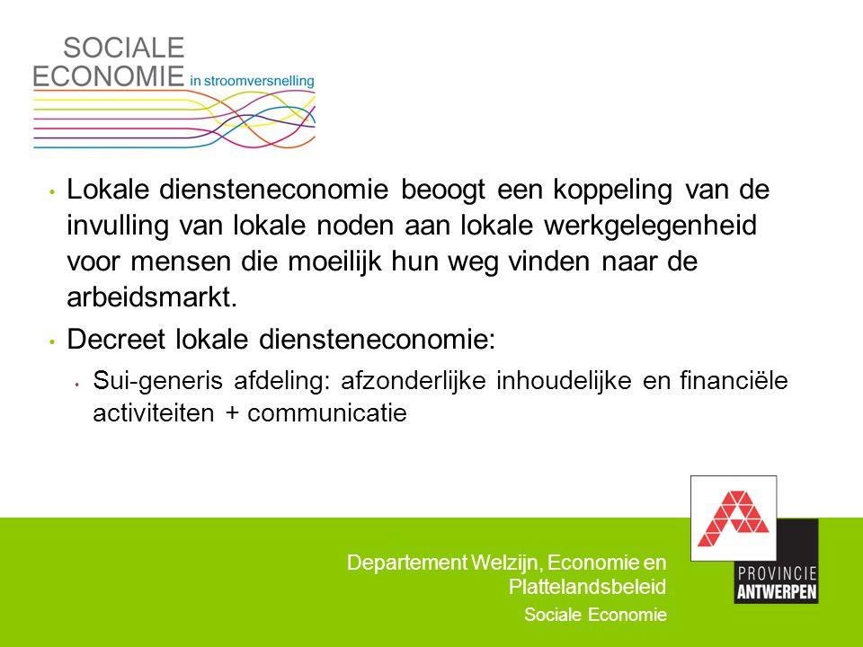 Departement Welzijn, Economie en Plattelandsbeleid Sociale Economie Lokale diensteneconomie beoogt een koppeling van de invulling van lokale noden aan