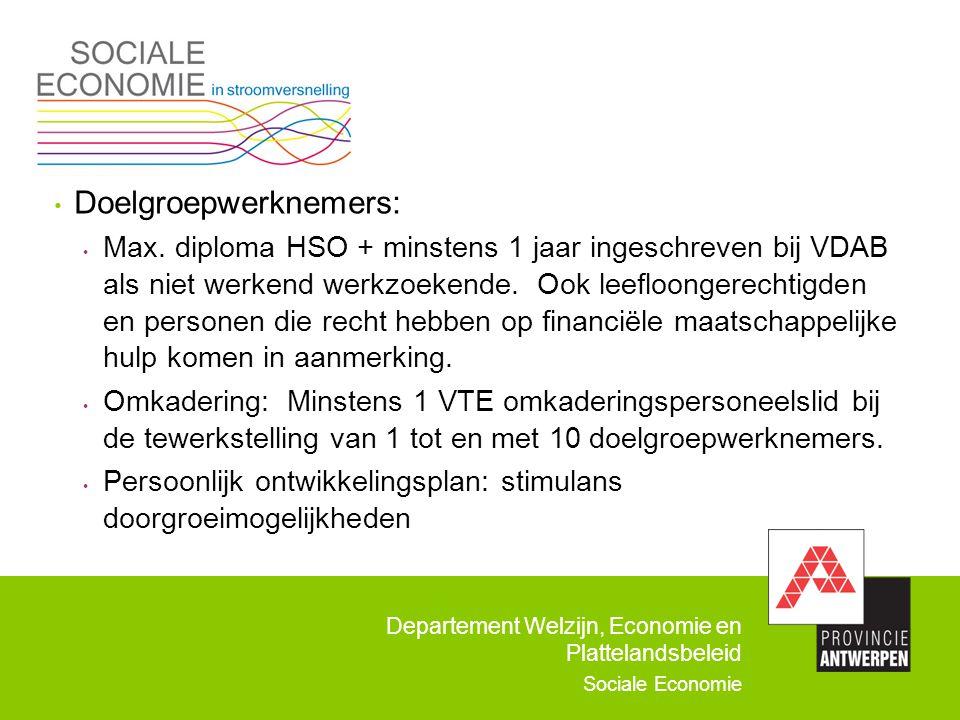Departement Welzijn, Economie en Plattelandsbeleid Sociale Economie Doelgroepwerknemers: Max. diploma HSO + minstens 1 jaar ingeschreven bij VDAB als