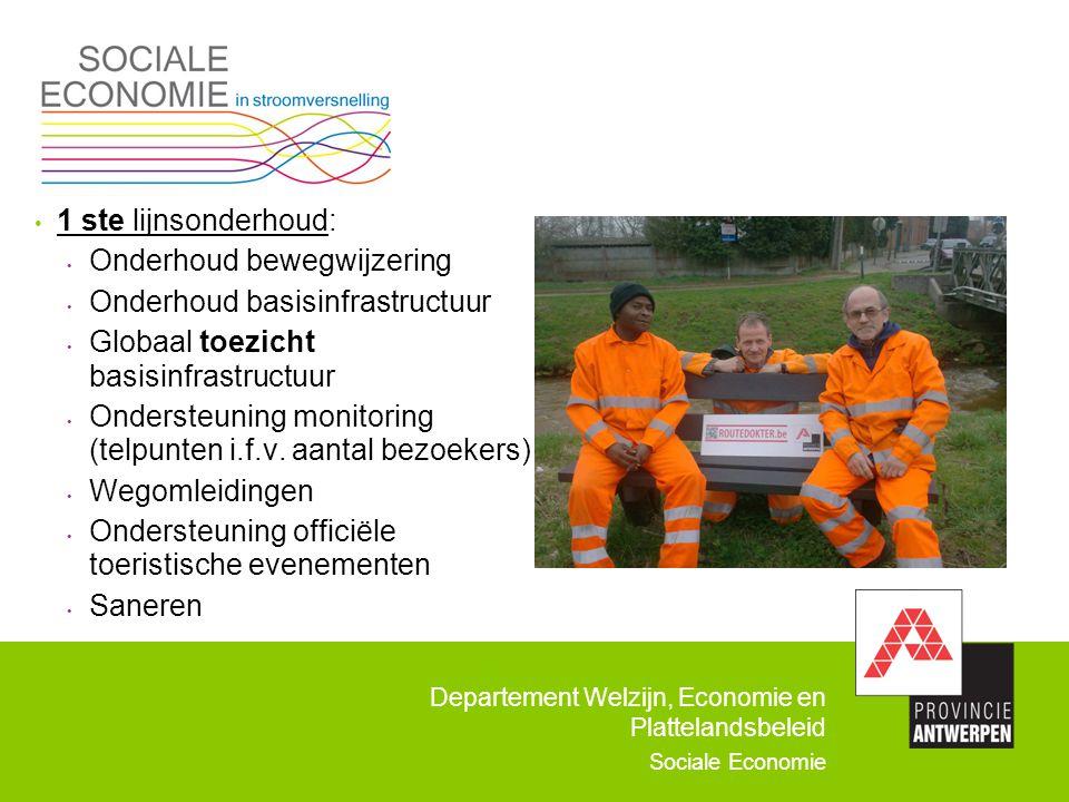 Departement Welzijn, Economie en Plattelandsbeleid Sociale Economie 1 ste lijnsonderhoud: Onderhoud bewegwijzering Onderhoud basisinfrastructuur Globa