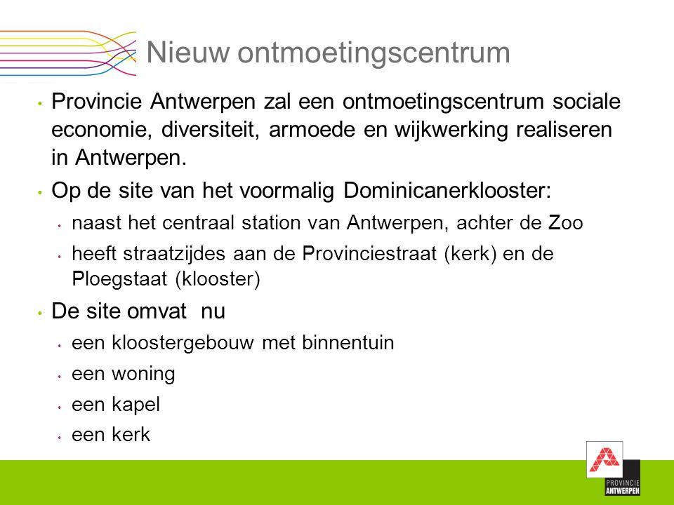 Nieuw ontmoetingscentrum Provincie Antwerpen zal een ontmoetingscentrum sociale economie, diversiteit, armoede en wijkwerking realiseren in Antwerpen.