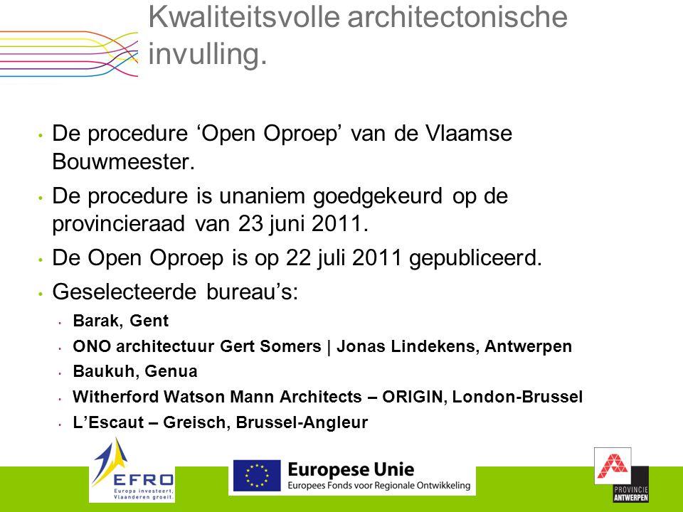 Kwaliteitsvolle architectonische invulling. De procedure 'Open Oproep' van de Vlaamse Bouwmeester. De procedure is unaniem goedgekeurd op de provincie