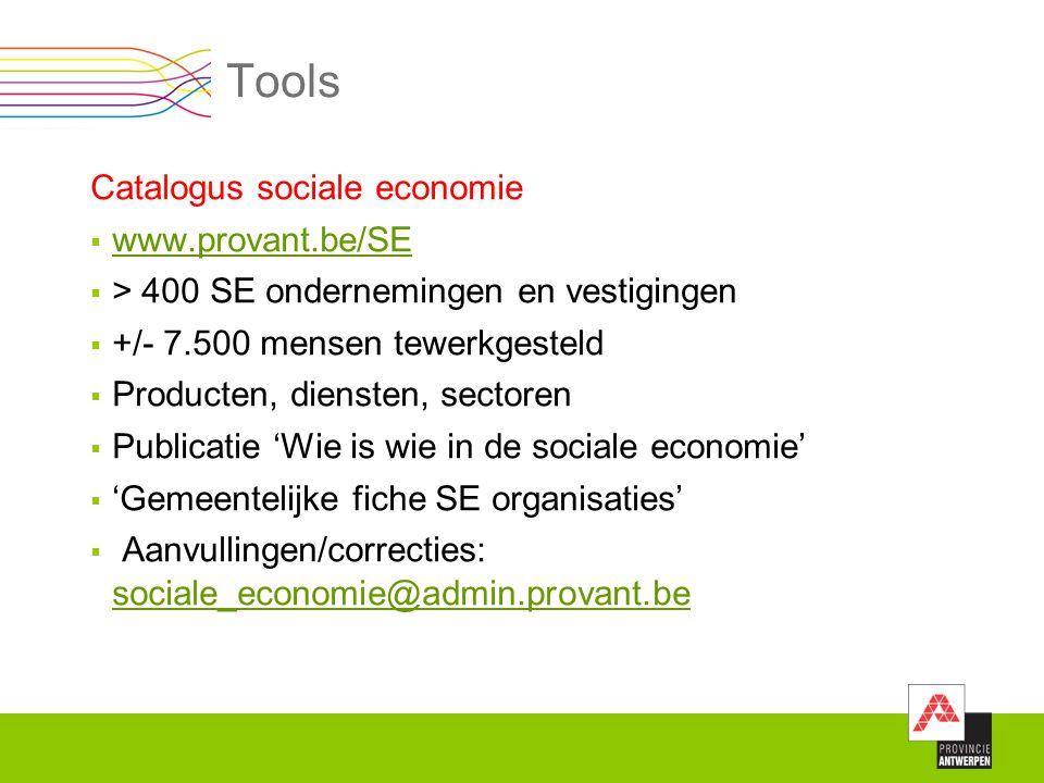 Tools Catalogus sociale economie  www.provant.be/SE www.provant.be/SE  > 400 SE ondernemingen en vestigingen  +/- 7.500 mensen tewerkgesteld  Prod