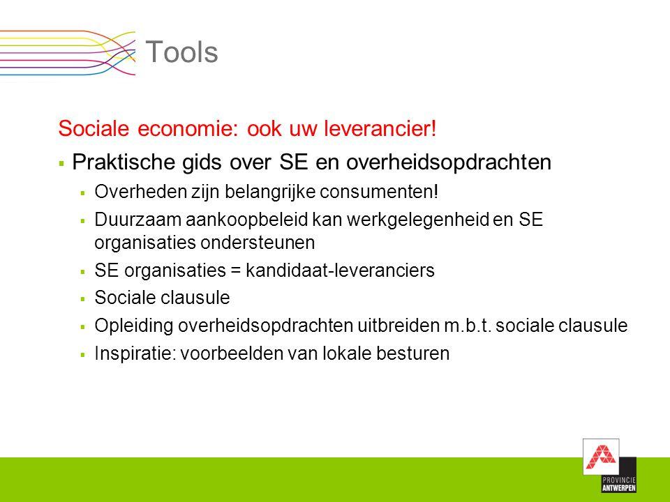 Tools Sociale economie: ook uw leverancier!  Praktische gids over SE en overheidsopdrachten  Overheden zijn belangrijke consumenten!  Duurzaam aank
