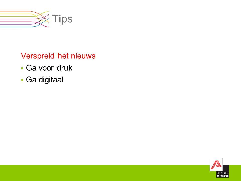 Tips Verspreid het nieuws  Ga voor druk  Ga digitaal