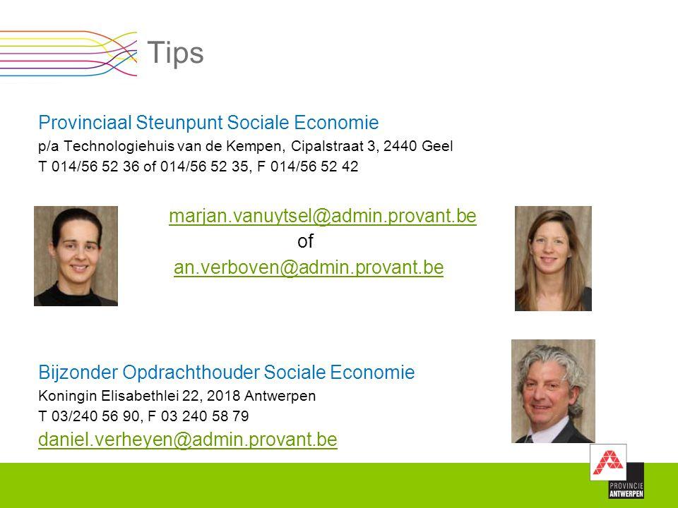 Tips Provinciaal Steunpunt Sociale Economie p/a Technologiehuis van de Kempen, Cipalstraat 3, 2440 Geel T 014/56 52 36 of 014/56 52 35, F 014/56 52 42