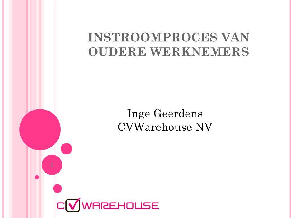 INSTROOMPROCES VAN OUDERE WERKNEMERS 1 Inge Geerdens CVWarehouse NV