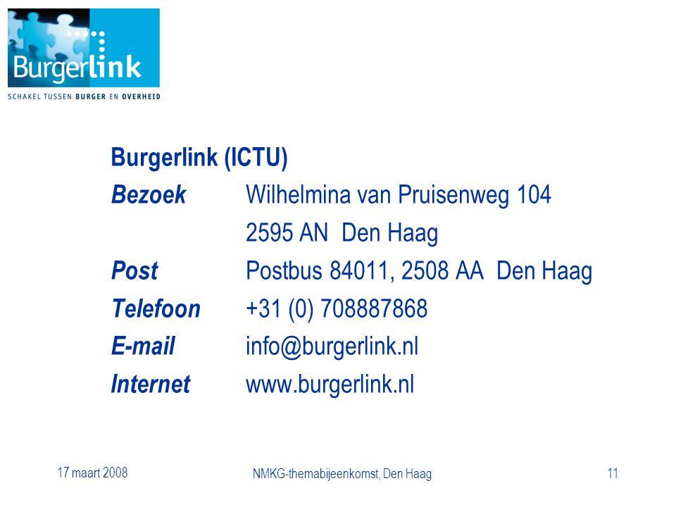 17 maart 2008 NMKG-themabijeenkomst, Den Haag11 Burgerlink (ICTU) Bezoek Wilhelmina van Pruisenweg 104 2595 AN Den Haag Post Postbus 84011, 2508 AA Den Haag Telefoon +31 (0) 708887868 E-mail info@burgerlink.nl Internet www.burgerlink.nl