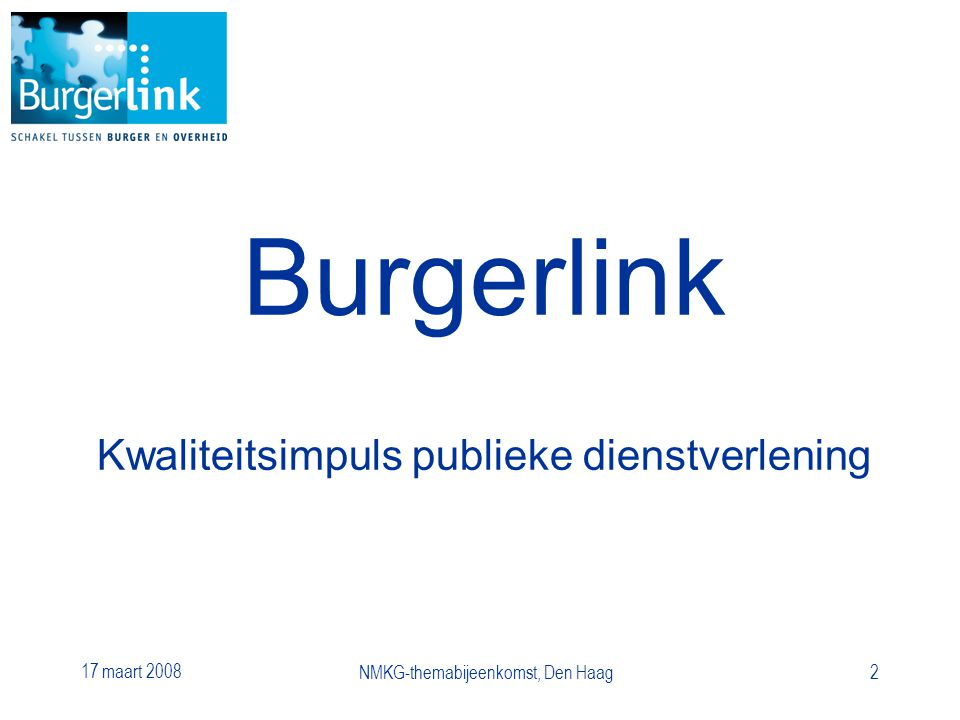 17 maart 2008 NMKG-themabijeenkomst, Den Haag2 Burgerlink Kwaliteitsimpuls publieke dienstverlening
