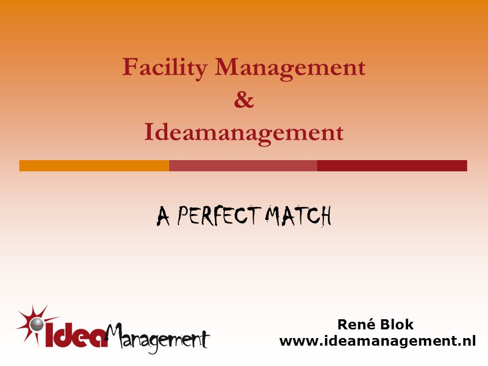 Facility Management & Ideamanagement A PERFECT MATCH René Blok www.ideamanagement.nl