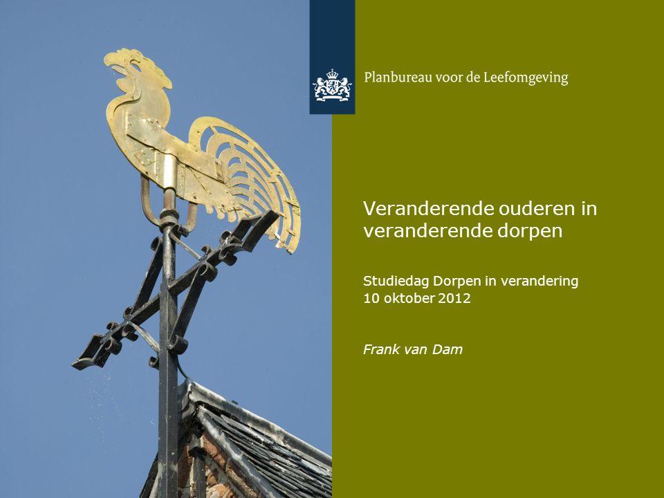 Veranderende ouderen in veranderende dorpen Studiedag Dorpen in verandering 10 oktober 2012 Frank van Dam