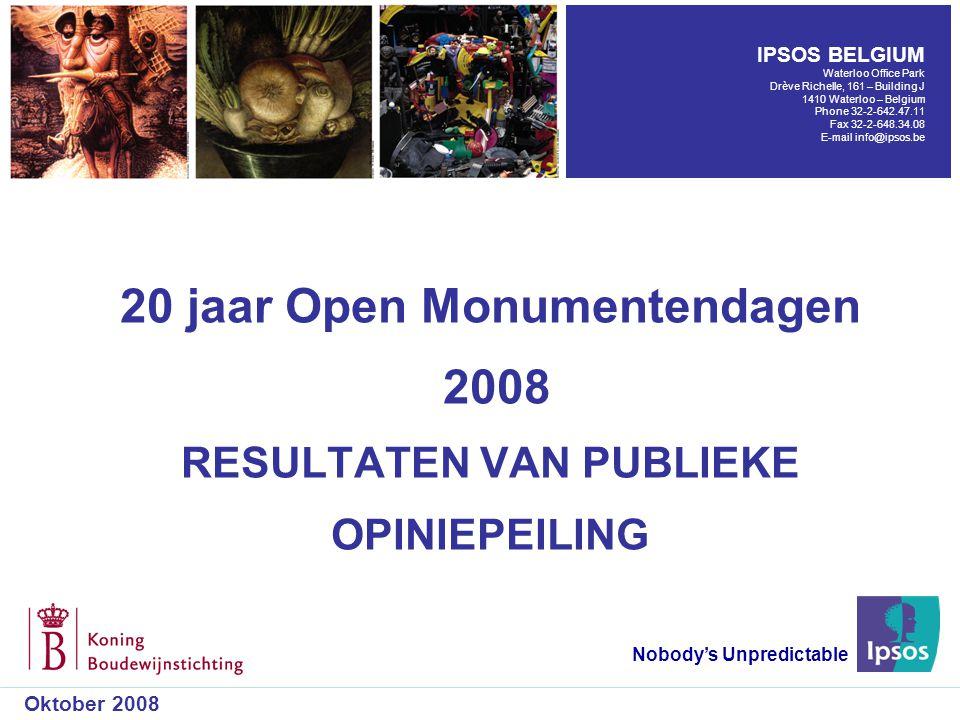 20 jaar Open Monumentendagen 2008 RESULTATEN VAN PUBLIEKE OPINIEPEILING Nobody's Unpredictable Oktober 2008 IPSOS BELGIUM Waterloo Office Park Drève R