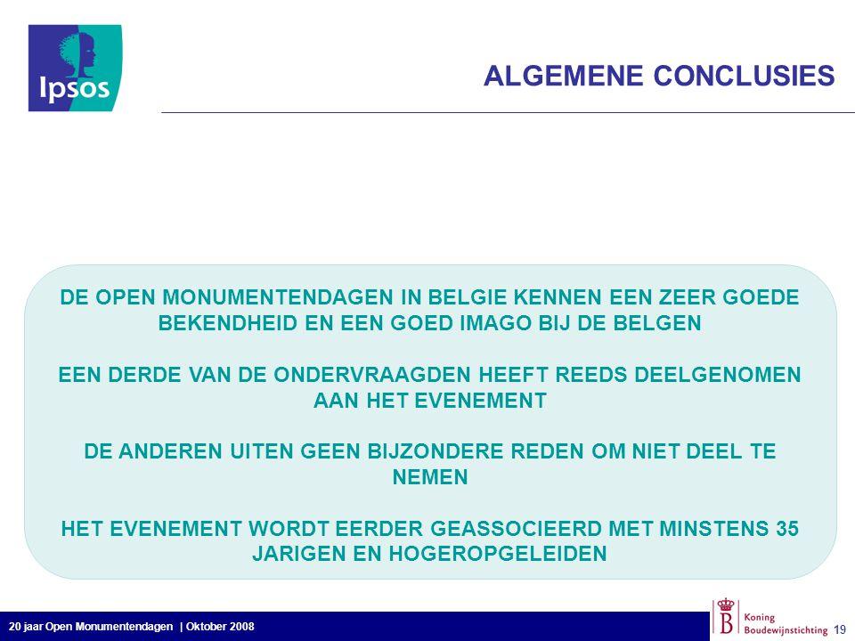 20 jaar Open Monumentendagen | Oktober 2008 19 ALGEMENE CONCLUSIES DE OPEN MONUMENTENDAGEN IN BELGIE KENNEN EEN ZEER GOEDE BEKENDHEID EN EEN GOED IMAG