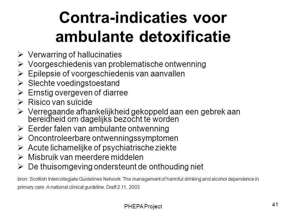 PHEPA Project 41 Contra-indicaties voor ambulante detoxificatie  Verwarring of hallucinaties  Voorgeschiedenis van problematische ontwenning  Epile