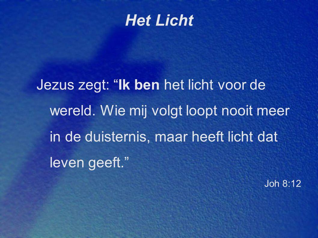"""Het Licht Jezus zegt: """"Ik ben het licht voor de wereld. Wie mij volgt loopt nooit meer in de duisternis, maar heeft licht dat leven geeft."""" Joh 8:12"""