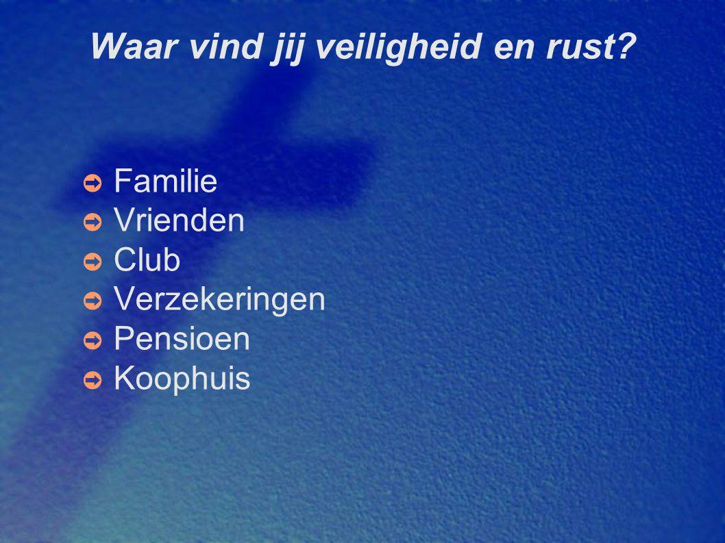Waar vind jij veiligheid en rust? ➲ Familie ➲ Vrienden ➲ Club ➲ Verzekeringen ➲ Pensioen ➲ Koophuis