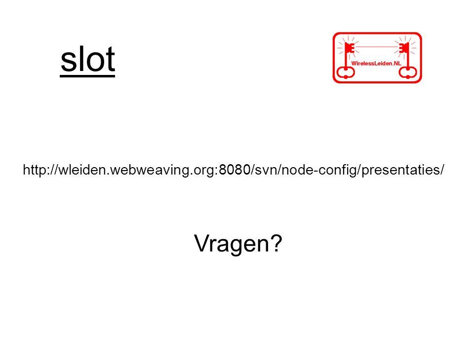 slot http://wleiden.webweaving.org:8080/svn/node-config/presentaties/ Vragen?