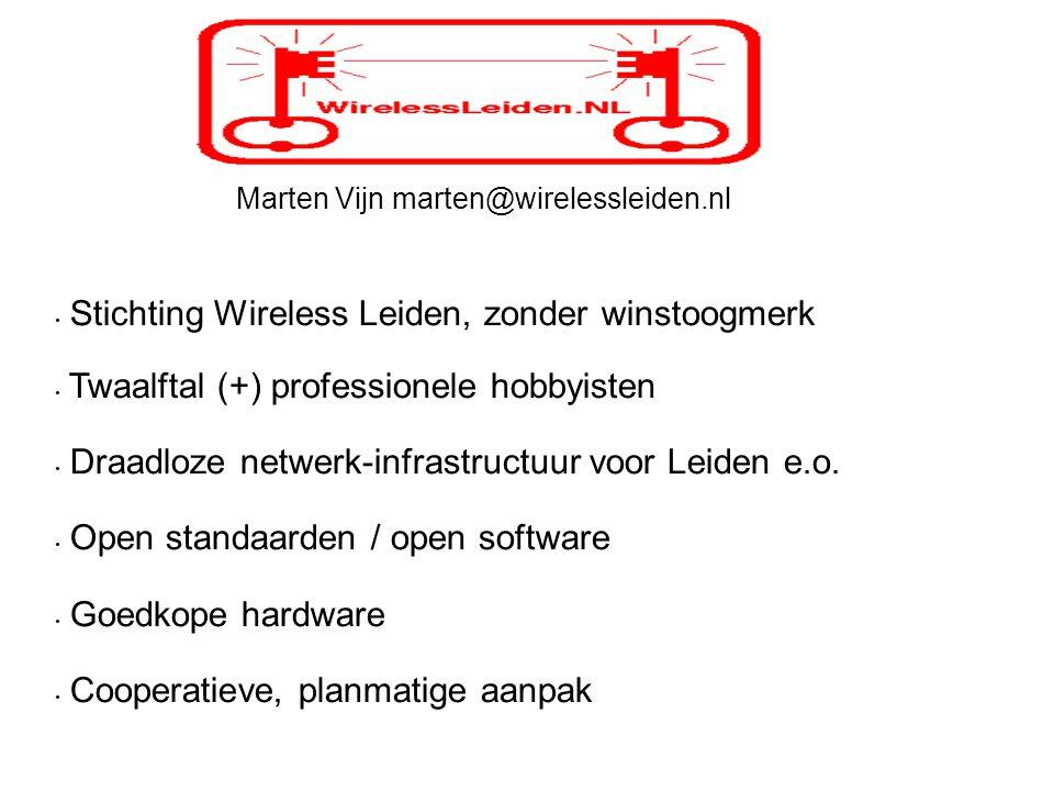 Marten Vijn marten@wirelessleiden.nl Stichting Wireless Leiden, zonder winstoogmerk Twaalftal (+) professionele hobbyisten Draadloze netwerk-infrastructuur voor Leiden e.o.