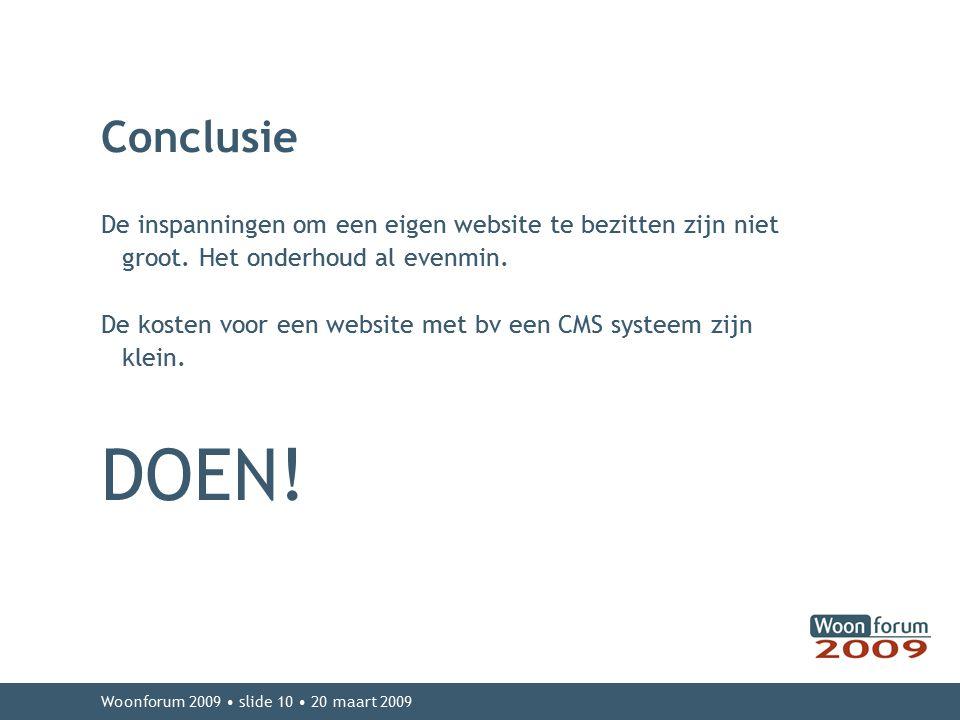 Woonforum 2009 slide 10 20 maart 2009 Conclusie De inspanningen om een eigen website te bezitten zijn niet groot. Het onderhoud al evenmin. De kosten