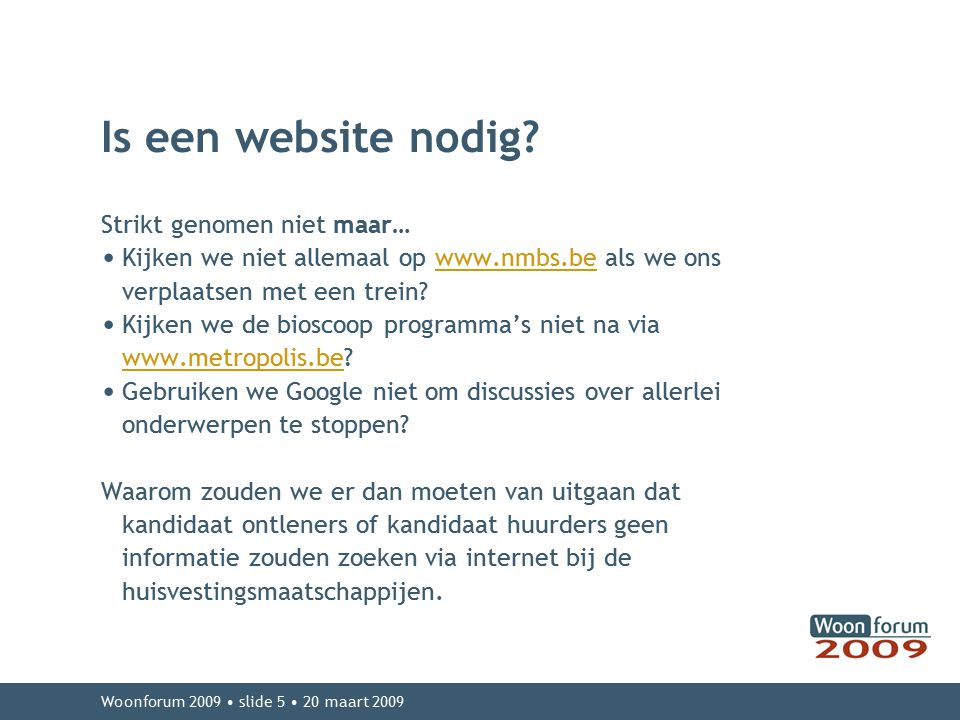 Woonforum 2009 slide 5 20 maart 2009 Is een website nodig.