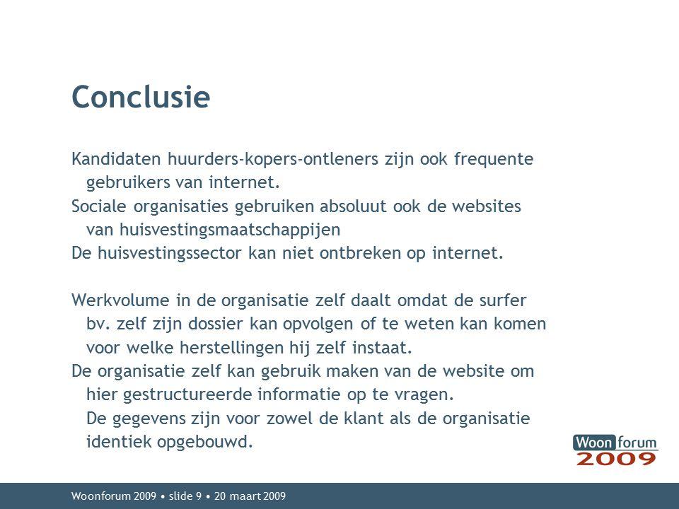 Woonforum 2009 slide 9 20 maart 2009 Conclusie Kandidaten huurders-kopers-ontleners zijn ook frequente gebruikers van internet. Sociale organisaties g