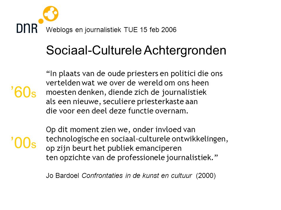 Weblogs en journalistiek TUE 15 feb 2006 Maar: Is het journalistiek.