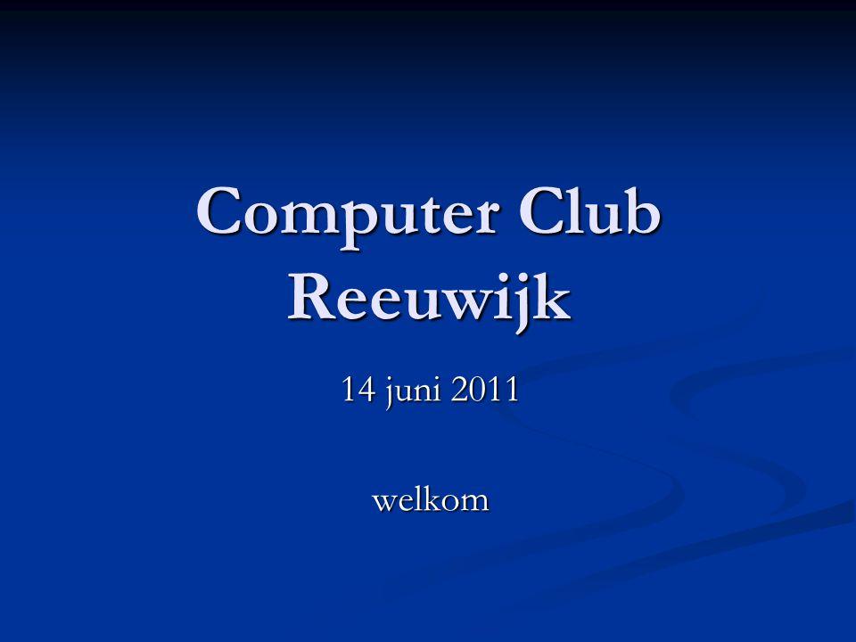 Computer Club Reeuwijk 14 juni 2011 welkom