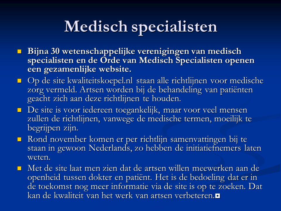 Medisch specialisten Bijna 30 wetenschappelijke verenigingen van medisch specialisten en de Orde van Medisch Specialisten openen een gezamenlijke website.