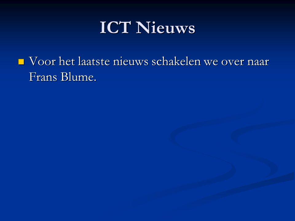 ICT Nieuws Voor het laatste nieuws schakelen we over naar Frans Blume.